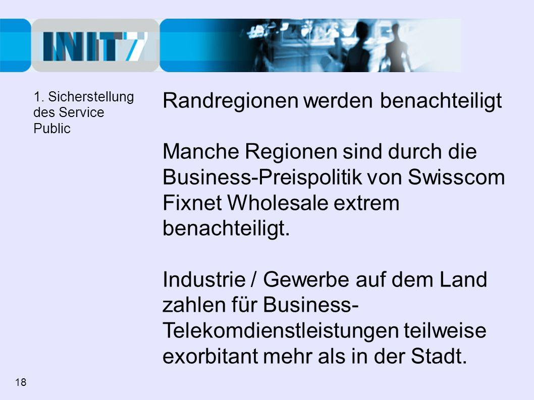Randregionen werden benachteiligt Manche Regionen sind durch die Business-Preispolitik von Swisscom Fixnet Wholesale extrem benachteiligt. Industrie /