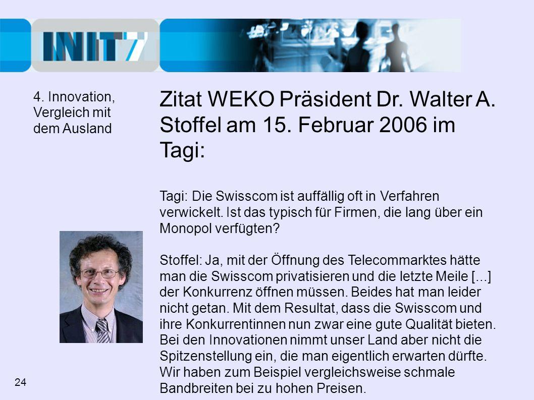 Zitat WEKO Präsident Dr. Walter A. Stoffel am 15. Februar 2006 im Tagi: Tagi: Die Swisscom ist auffällig oft in Verfahren verwickelt. Ist das typisch