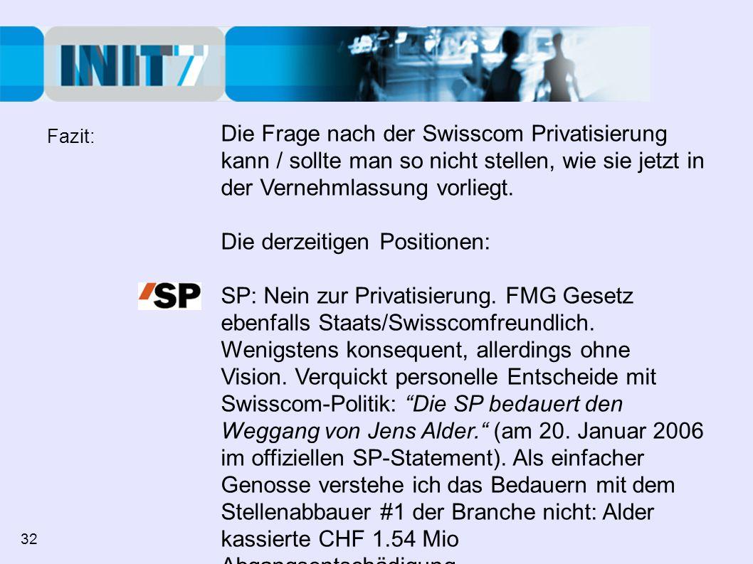 Die Frage nach der Swisscom Privatisierung kann / sollte man so nicht stellen, wie sie jetzt in der Vernehmlassung vorliegt. Die derzeitigen Positione