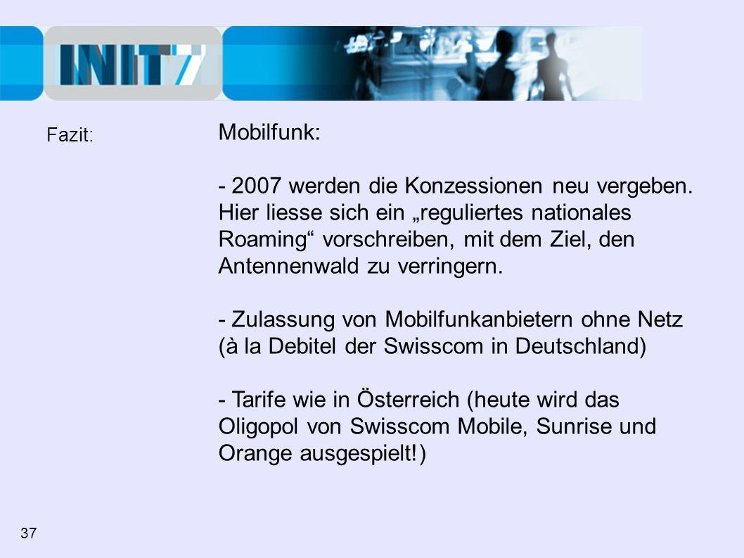 Mobilfunk: - 2007 werden die Konzessionen neu vergeben. Hier liesse sich ein reguliertes nationales Roaming vorschreiben, mit dem Ziel, den Antennenwa
