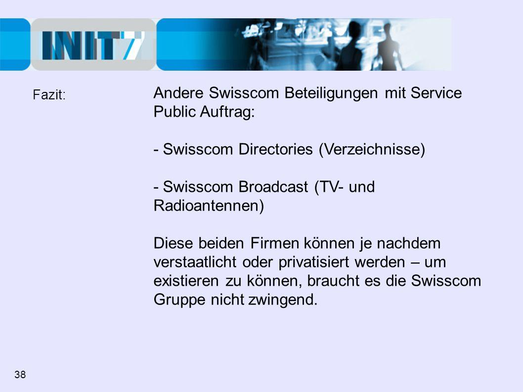 Andere Swisscom Beteiligungen mit Service Public Auftrag: - Swisscom Directories (Verzeichnisse) - Swisscom Broadcast (TV- und Radioantennen) Diese be