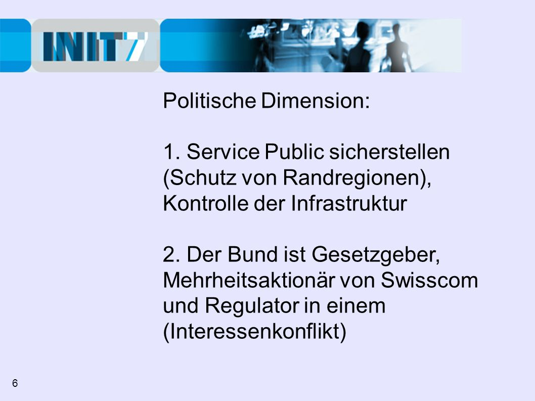 Politische Dimension: 1. Service Public sicherstellen (Schutz von Randregionen), Kontrolle der Infrastruktur 2. Der Bund ist Gesetzgeber, Mehrheitsakt