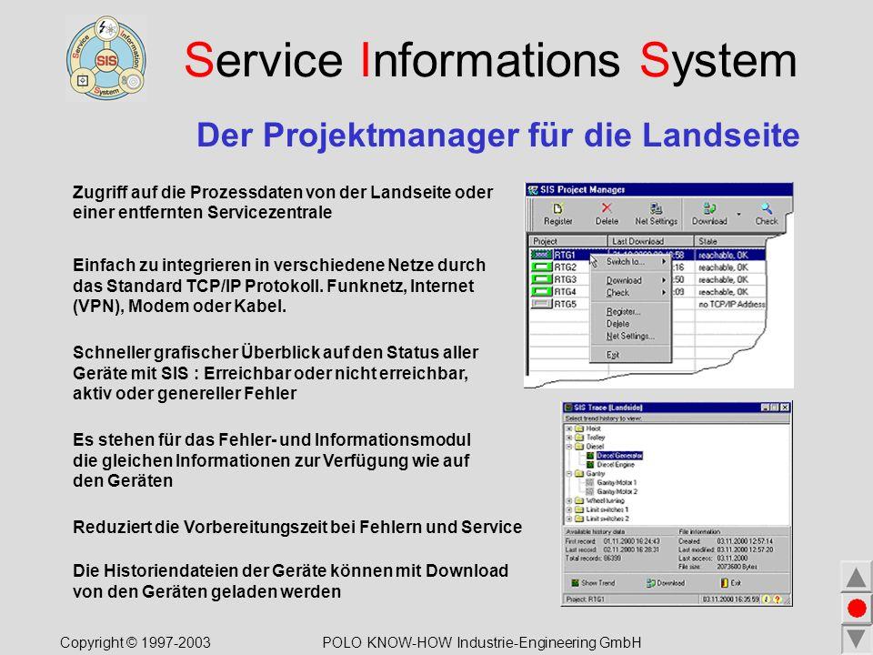 Service Informations System Der Projektmanager für die Landseite Zugriff auf die Prozessdaten von der Landseite oder einer entfernten Servicezentrale Einfach zu integrieren in verschiedene Netze durch das Standard TCP/IP Protokoll.