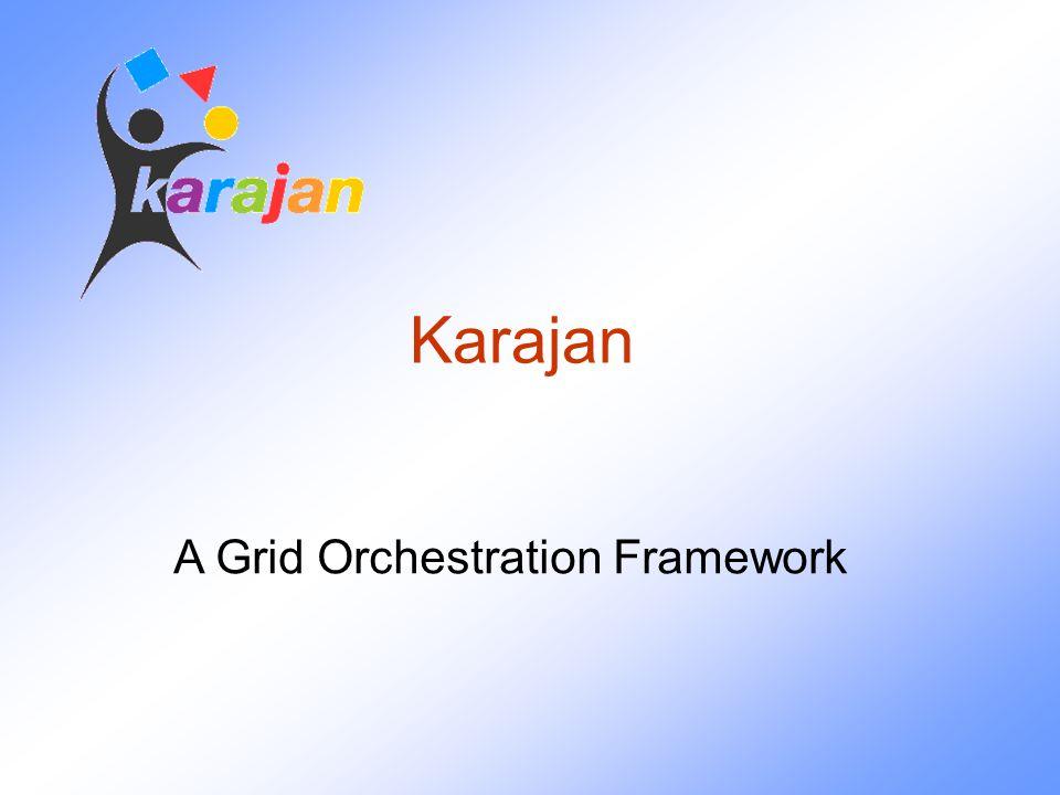 Karajan A Grid Orchestration Framework