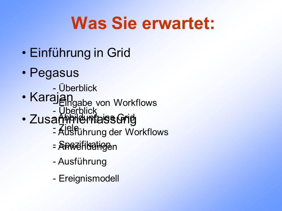Was Sie erwartet: Einführung in Grid - Überblick - Eingabe von Workflows - Abbildung ins Grid - Ausführung der Workflows - Anwendungen Pegasus Karajan Zusammenfassung - Überblick - Ziele - Spezifikation - Ausführung - Ereignismodell