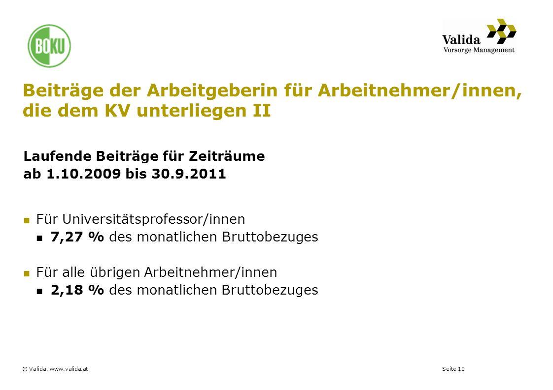 Seite 10© Valida, www.valida.at Beiträge der Arbeitgeberin für Arbeitnehmer/innen, die dem KV unterliegen II Laufende Beiträge für Zeiträume ab 1.10.2