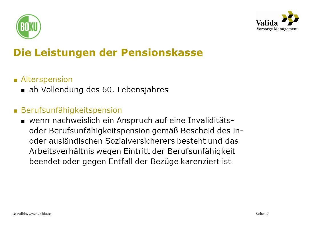 Seite 17© Valida, www.valida.at Die Leistungen der Pensionskasse Alterspension ab Vollendung des 60. Lebensjahres Berufsunfähigkeitspension wenn nachw
