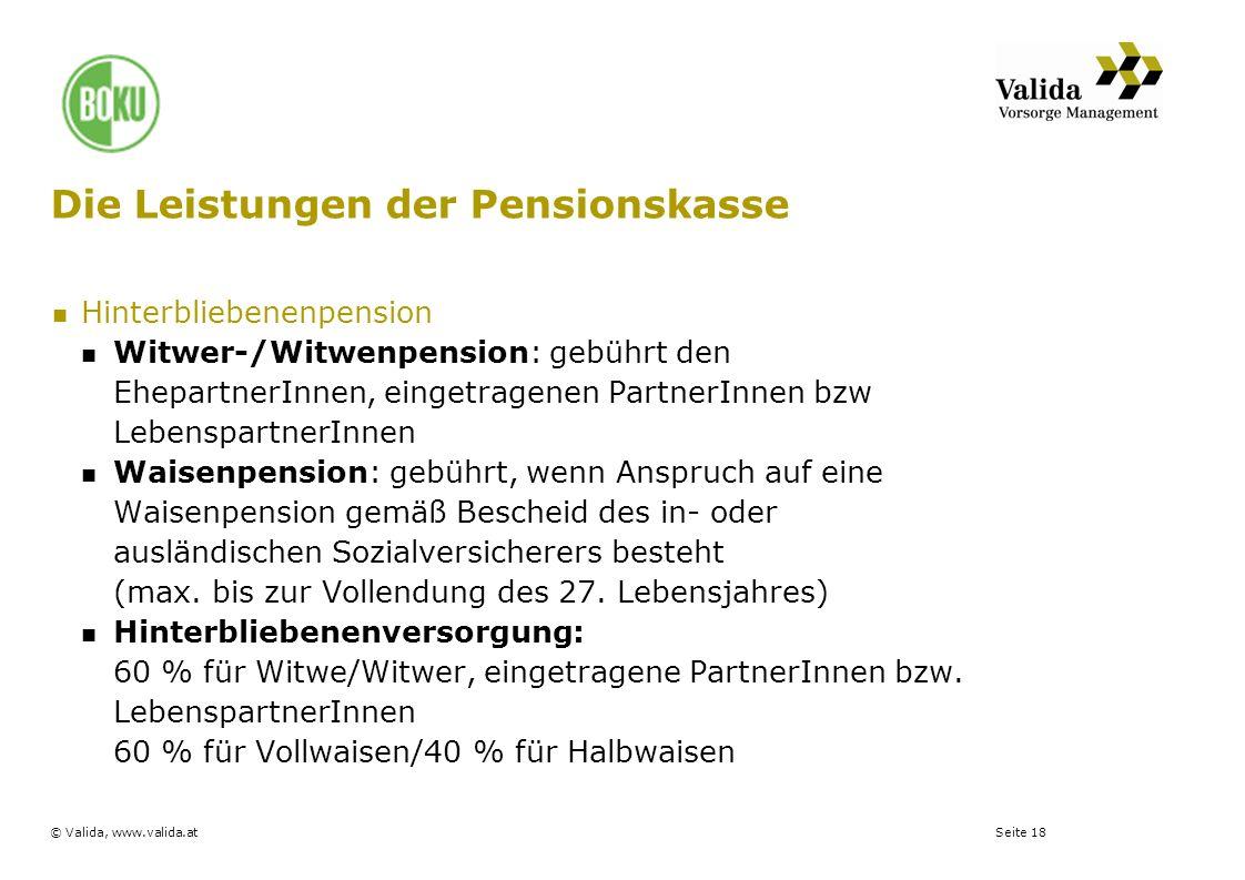 Seite 18© Valida, www.valida.at Die Leistungen der Pensionskasse Hinterbliebenenpension Witwer-/Witwenpension: gebührt den EhepartnerInnen, eingetrage
