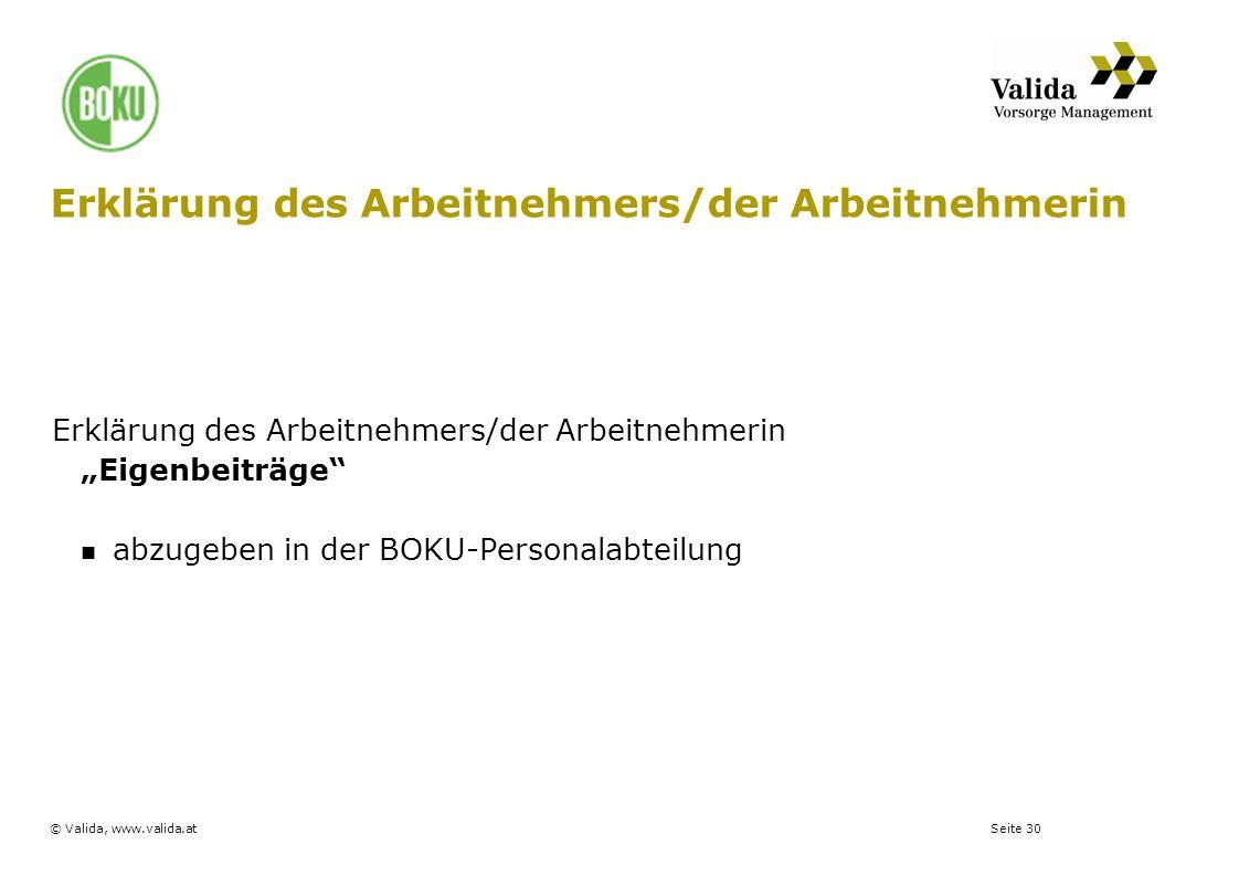 Seite 30© Valida, www.valida.at Erklärung des Arbeitnehmers/der Arbeitnehmerin Erklärung des Arbeitnehmers/der Arbeitnehmerin Eigenbeiträge abzugeben
