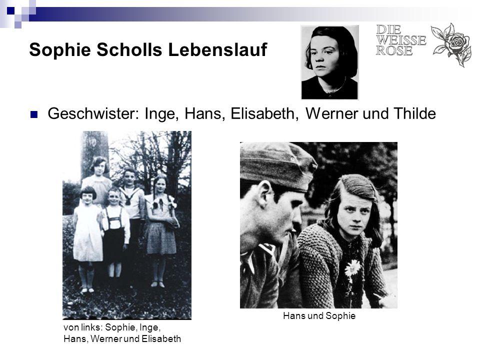 Sophie Scholls Lebenslauf Geschwister: Inge, Hans, Elisabeth, Werner und Thilde von links: Sophie, Inge, Hans, Werner und Elisabeth Hans und Sophie