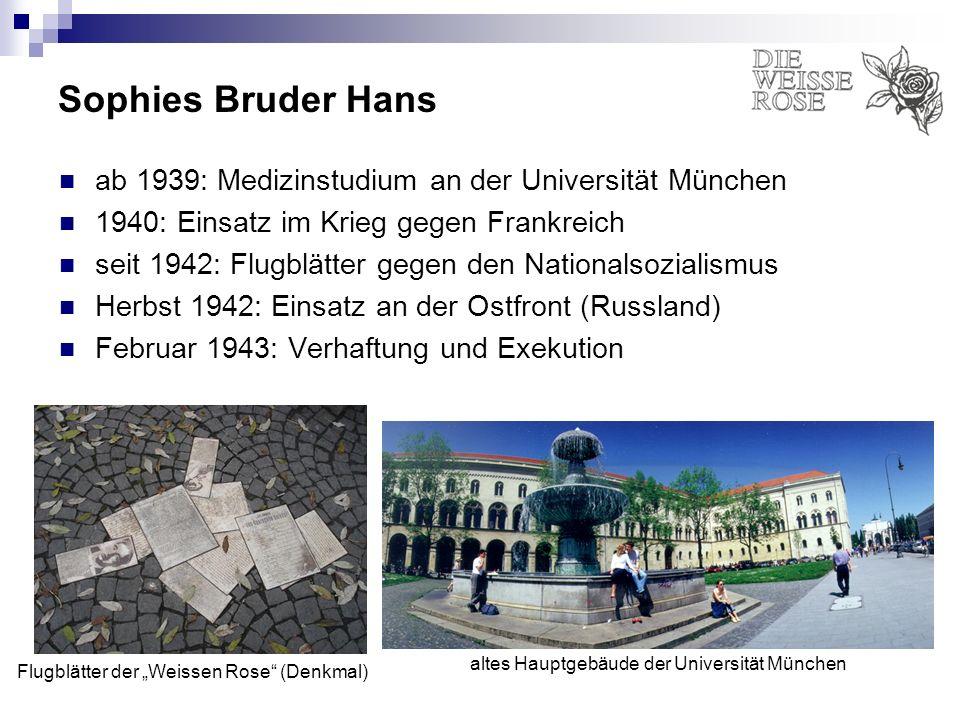Sophies Bruder Hans ab 1939: Medizinstudium an der Universität München 1940: Einsatz im Krieg gegen Frankreich seit 1942: Flugblätter gegen den Nation