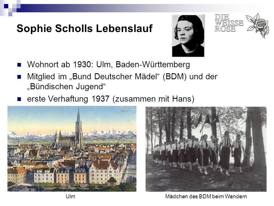 Sophie Scholls Lebenslauf Wohnort ab 1930: Ulm, Baden-Württemberg Mitglied im Bund Deutscher Mädel (BDM) und der Bündischen Jugend erste Verhaftung 19