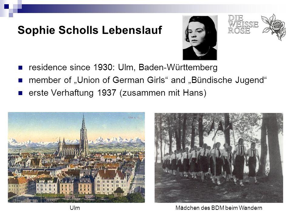 Sophie Scholls Lebenslauf residence since 1930: Ulm, Baden-Württemberg member of Union of German Girls and Bündische Jugend erste Verhaftung 1937 (zus