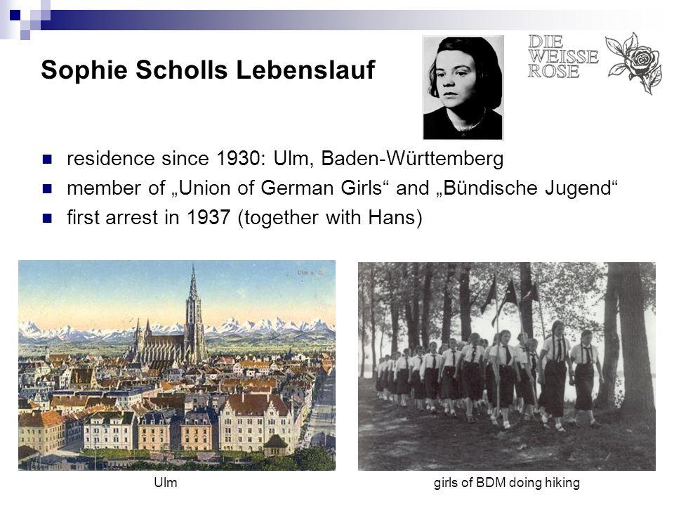 Sophie Scholls Lebenslauf residence since 1930: Ulm, Baden-Württemberg member of Union of German Girls and Bündische Jugend first arrest in 1937 (toge