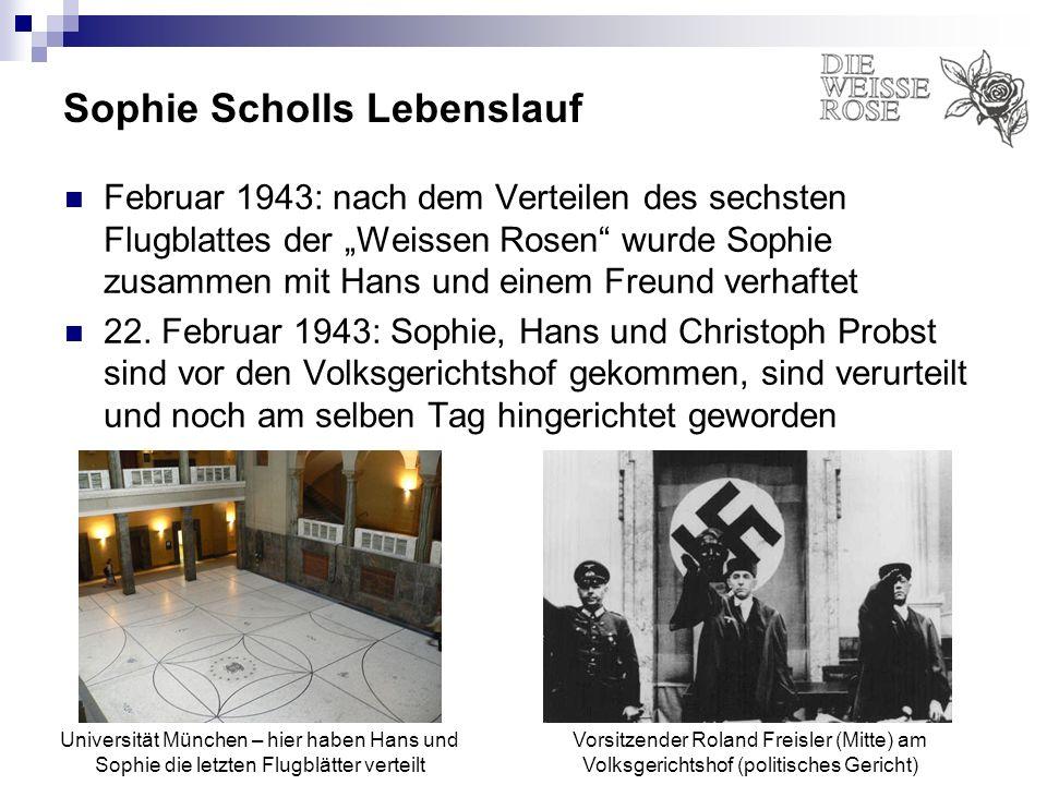 Sophie Scholls Lebenslauf Februar 1943: nach dem Verteilen des sechsten Flugblattes der Weissen Rosen wurde Sophie zusammen mit Hans und einem Freund