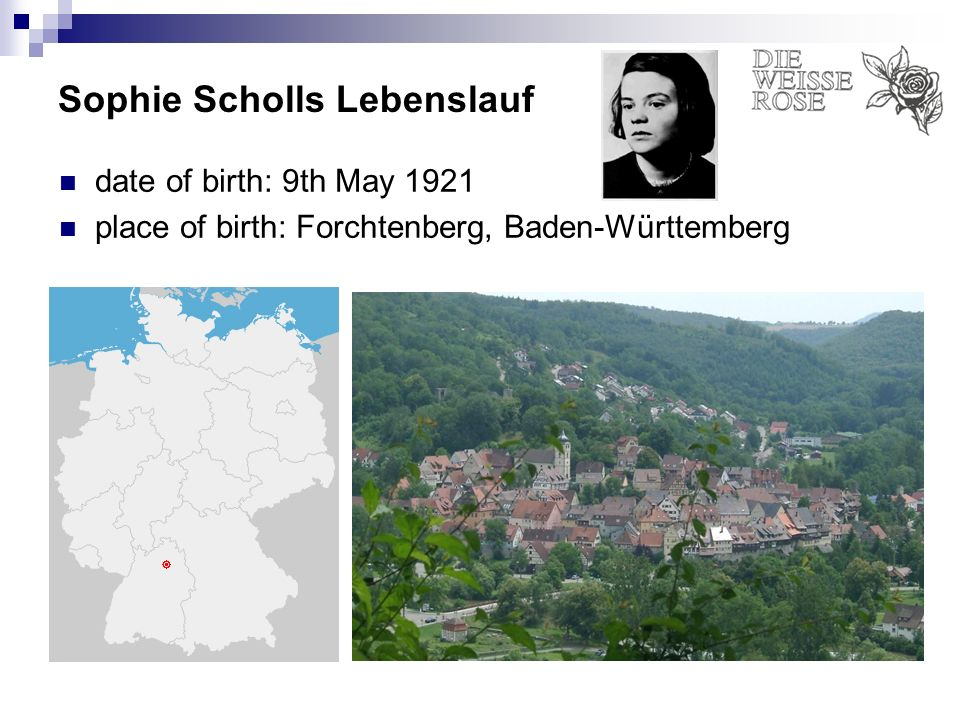 Sophie Scholls Lebenslauf date of birth: 9th May 1921 place of birth: Forchtenberg, Baden-Württemberg