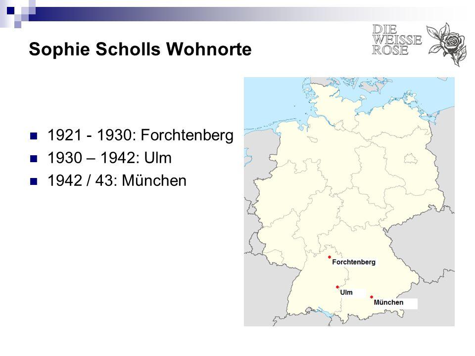 Sophie Scholls Wohnorte 1921 - 1930: Forchtenberg 1930 – 1942: Ulm 1942 / 43: München