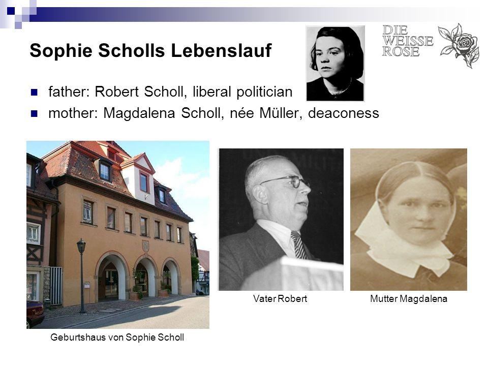 Sophie Scholls Lebenslauf father: Robert Scholl, liberal politician mother: Magdalena Scholl, née Müller, deaconess house of Sophie Scholls birth Vater RobertMutter Magdalena