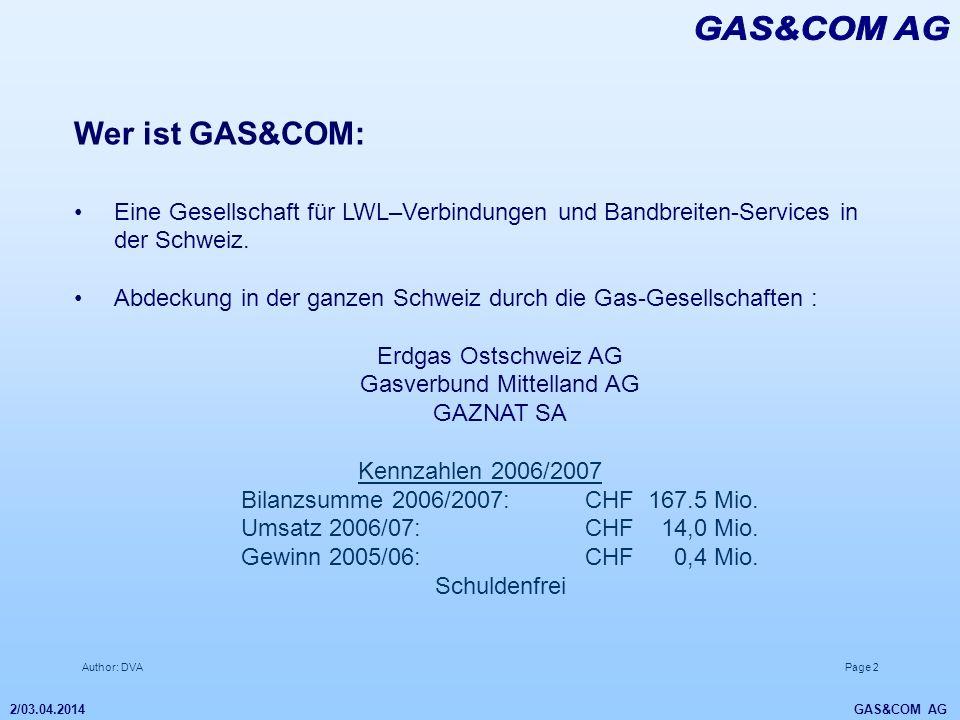 Author: DVAPage 2 2/03.04.2014 GAS&COM AG Wer ist GAS&COM: Eine Gesellschaft für LWL–Verbindungen und Bandbreiten-Services in der Schweiz. Abdeckung i