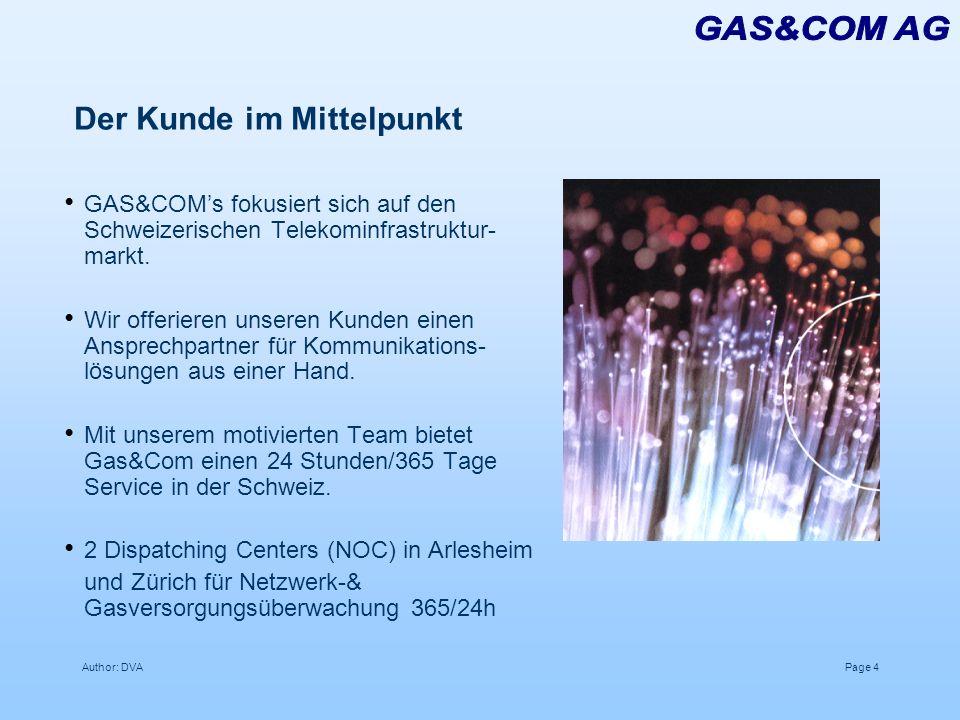 Author: DVAPage 4 Der Kunde im Mittelpunkt GAS&COMs fokusiert sich auf den Schweizerischen Telekominfrastruktur- markt. Wir offerieren unseren Kunden