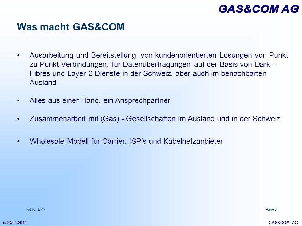 Author: DVAPage 5 5/03.04.2014 GAS&COM AG Was macht GAS&COM Ausarbeitung und Bereitstellung von kundenorientierten Lösungen von Punkt zu Punkt Verbind