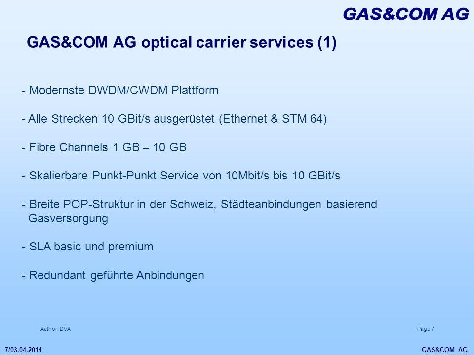 Author: DVAPage 7 7/03.04.2014 GAS&COM AG GAS&COM AG optical carrier services (1) - Modernste DWDM/CWDM Plattform - Alle Strecken 10 GBit/s ausgerüste