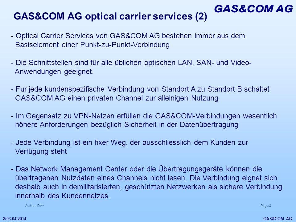 Author: DVAPage 8 8/03.04.2014 GAS&COM AG GAS&COM AG optical carrier services (2) - Optical Carrier Services von GAS&COM AG bestehen immer aus dem Bas