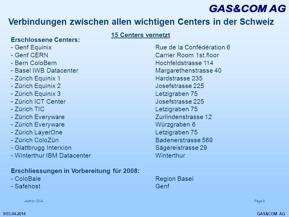 Author: DVAPage 9 9/03.04.2014 GAS&COM AG Verbindungen zwischen allen wichtigen Centers in der Schweiz 15 Centers vernetzt Erschlossene Centers: - Gen