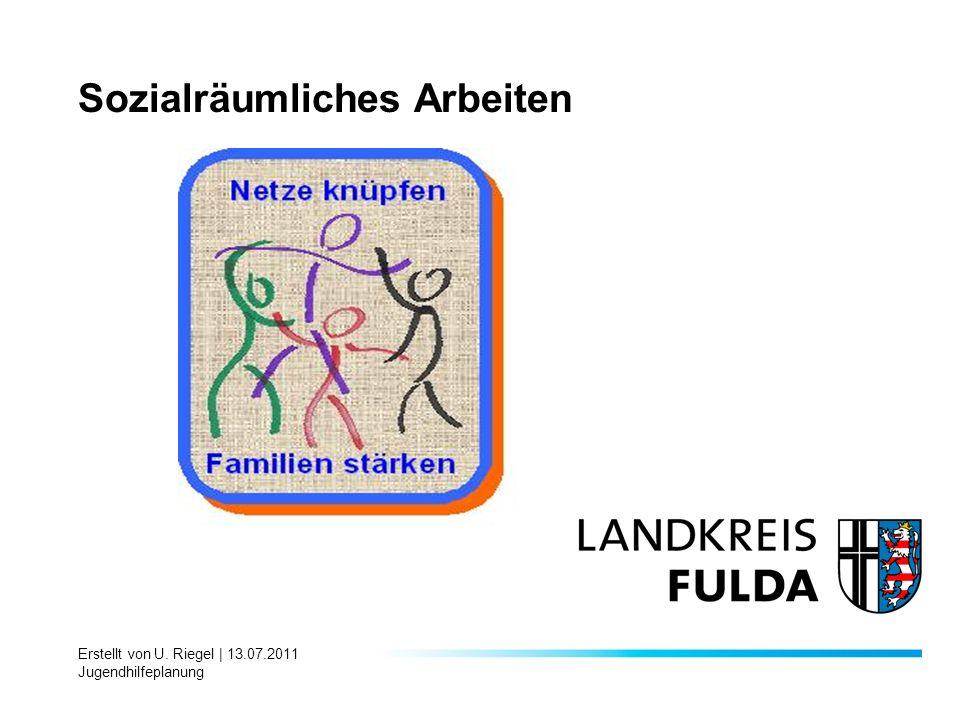 Erstellt von U. Riegel | 13.07.2011 Jugendhilfeplanung Sozialräumliches Arbeiten