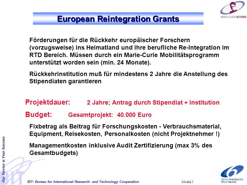 BIT- Bureau for International Research- and Technology Cooperation Our Service is Your Success Modul 2 Förderungen für die Rückkehr europäischer Forschern (vorzugsweise) ins Heimatland und ihre berufliche Re-Integration im RTD Bereich.