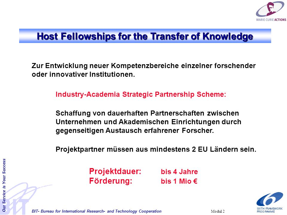 BIT- Bureau for International Research- and Technology Cooperation Our Service is Your Success Modul 2 Host Fellowships for the Transfer of Knowledge