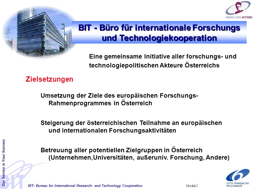 BIT- Bureau for International Research- and Technology Cooperation Our Service is Your Success Modul 2 BIT - Büro für internationale Forschungs und Te