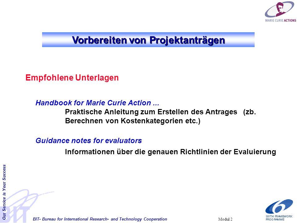 BIT- Bureau for International Research- and Technology Cooperation Our Service is Your Success Modul 2 Vorbereiten von Projektanträgen Empfohlene Unterlagen Handbook for Marie Curie Action...