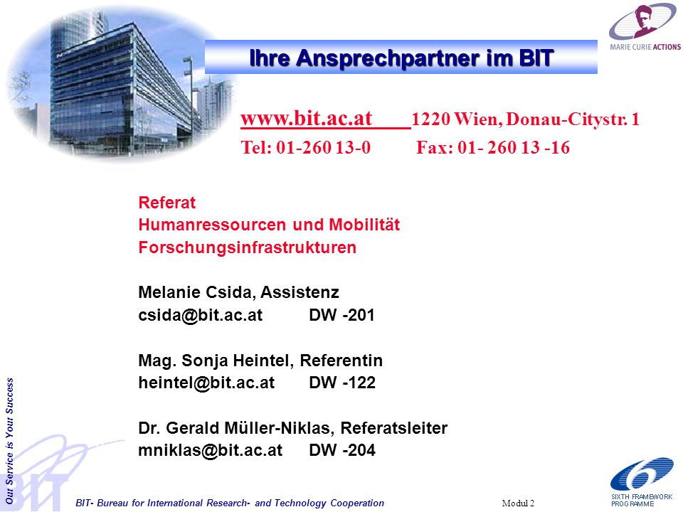 BIT- Bureau for International Research- and Technology Cooperation Our Service is Your Success Modul 2 Ihre Ansprechpartner im BIT www.bit.ac.at 1220 Wien, Donau-Citystr.