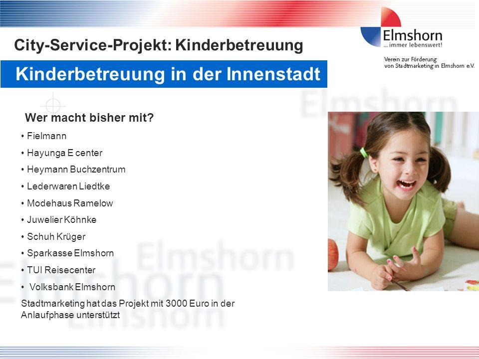 Kinderbetreuung in der Innenstadt Wer macht bisher mit? Fielmann Hayunga E center Heymann Buchzentrum Lederwaren Liedtke Modehaus Ramelow Juwelier Köh