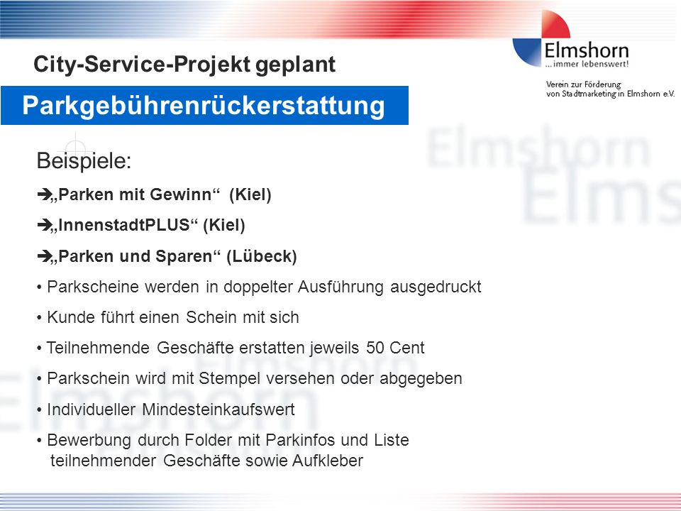 Parkgebührenrückerstattung City-Service-Projekt geplant Beispiele: Parken mit Gewinn (Kiel) InnenstadtPLUS (Kiel) Parken und Sparen (Lübeck) Parkschei