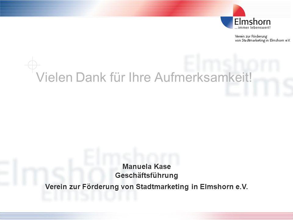 Manuela Kase Geschäftsführung Verein zur Förderung von Stadtmarketing in Elmshorn e.V. Vielen Dank für Ihre Aufmerksamkeit!