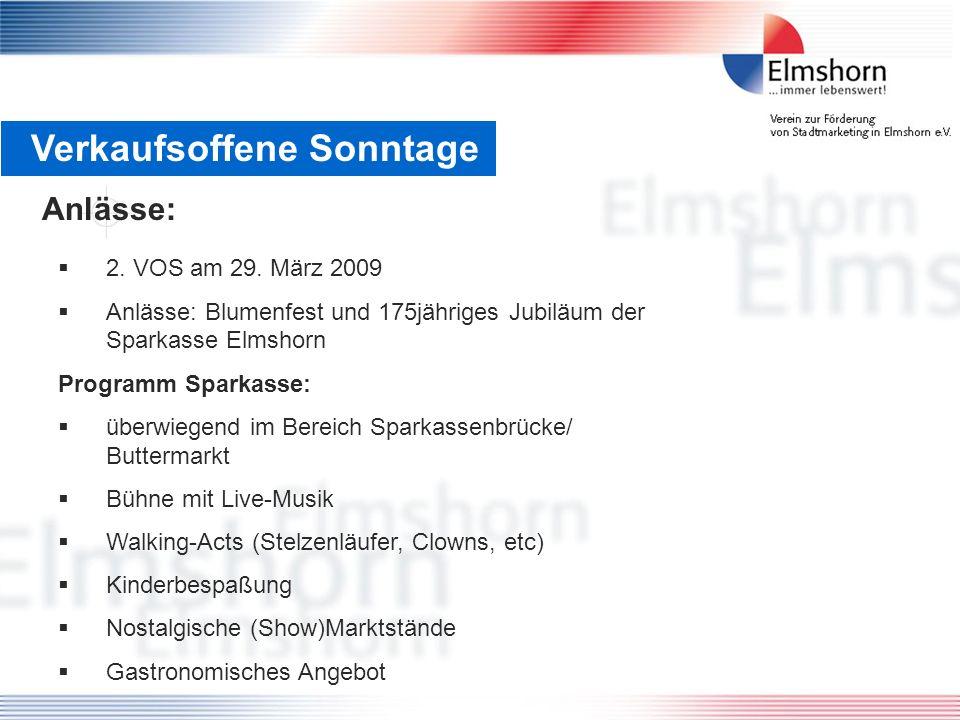 Verkaufsoffene Sonntage 2. VOS am 29. März 2009 Anlässe: Blumenfest und 175jähriges Jubiläum der Sparkasse Elmshorn Programm Sparkasse: überwiegend im