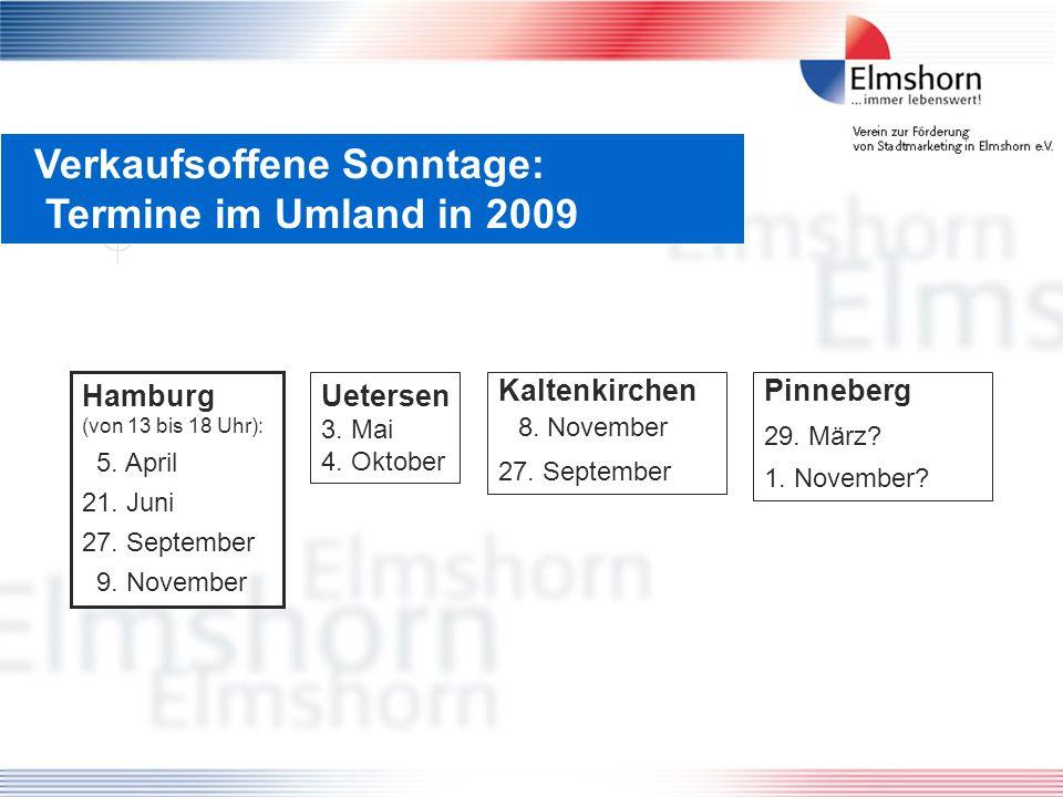 Verkaufsoffene Sonntage: Termine im Umland in 2009 Hamburg (von 13 bis 18 Uhr): 5. April 21. Juni 27. September 9. November Uetersen 3. Mai 4. Oktober