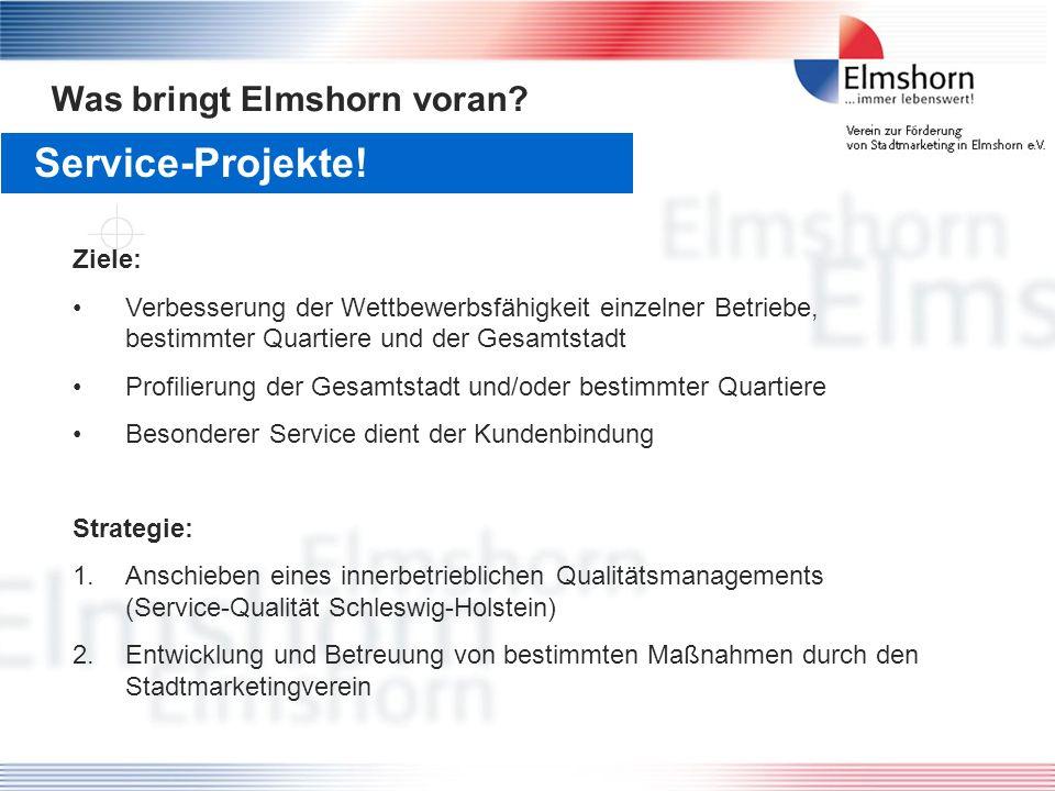 Service-Projekte! Was bringt Elmshorn voran? Ziele: Verbesserung der Wettbewerbsfähigkeit einzelner Betriebe, bestimmter Quartiere und der Gesamtstadt