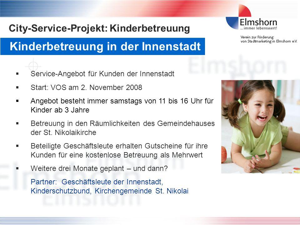 Kinderbetreuung in der Innenstadt Service-Angebot für Kunden der Innenstadt Start: VOS am 2. November 2008 Angebot besteht immer samstags von 11 bis 1