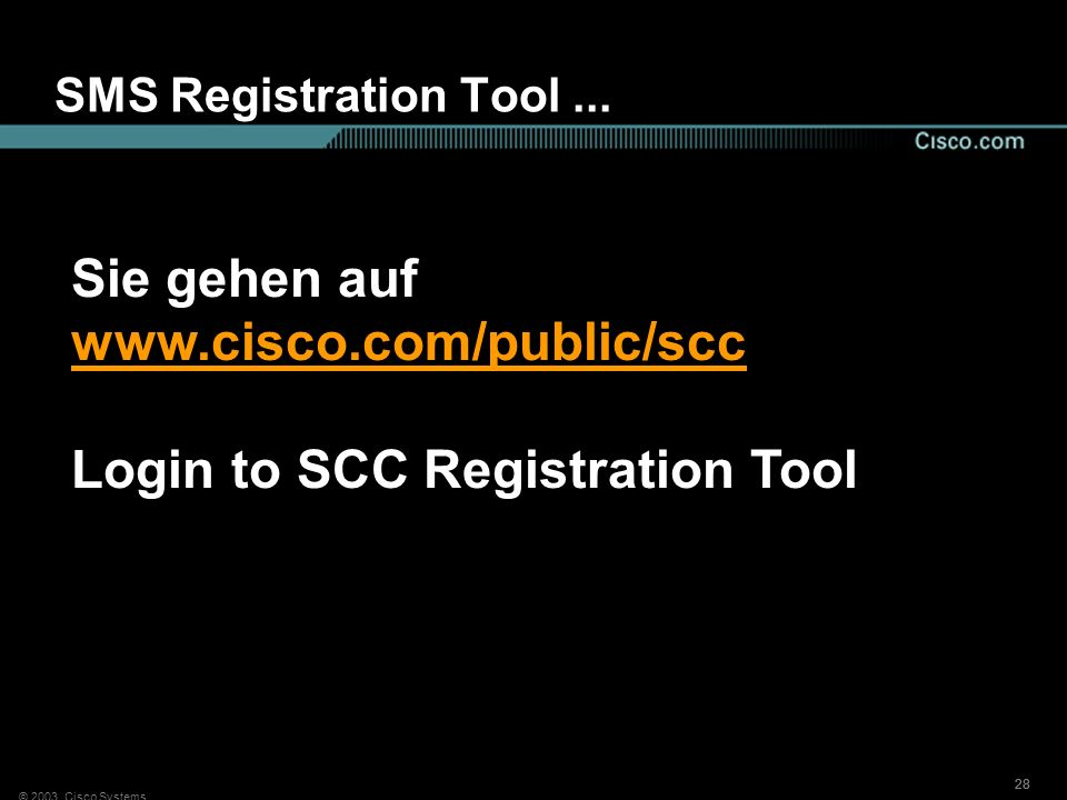 © 2003, Cisco Systems 28 SMS Registration Tool... Sie gehen auf www.cisco.com/public/scc www.cisco.com/public/scc Login to SCC Registration Tool