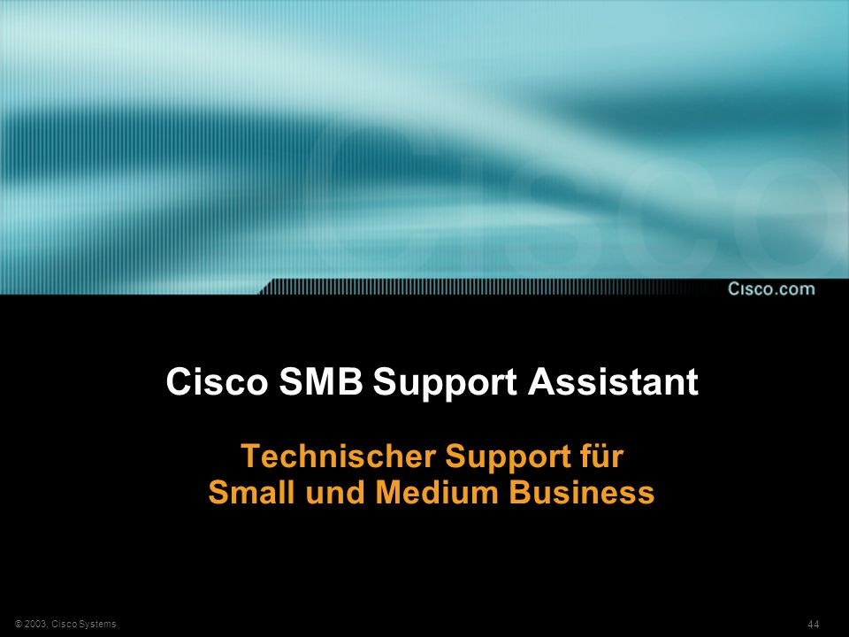44 © 2003, Cisco Systems Cisco SMB Support Assistant Technischer Support für Small und Medium Business