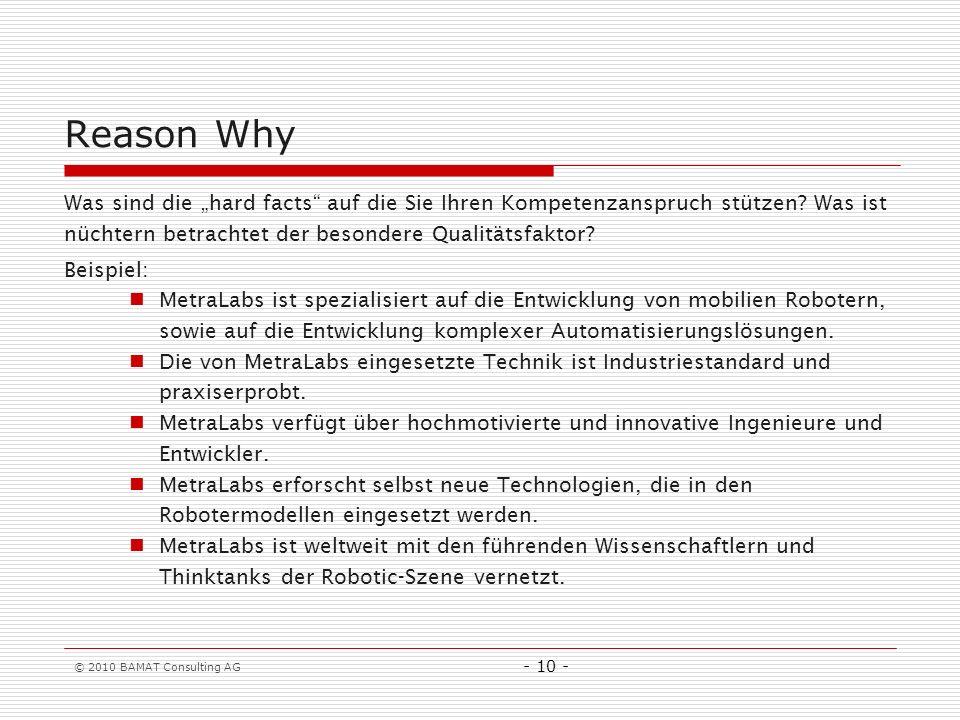 © 2010 BAMAT Consulting AG - 10 - Reason Why Was sind die hard facts auf die Sie Ihren Kompetenzanspruch stützen? Was ist nüchtern betrachtet der beso