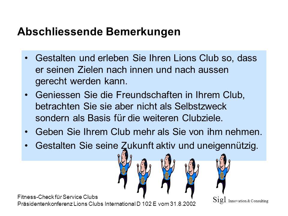 Sigl Innovation & Consulting Fitness-Check für Service Clubs Präsidentenkonferenz Lions Clubs International D 102 E vom 31.8.2002 Abschliessende Bemer