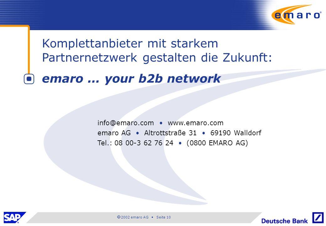 2002 emaro AG Seite 10 info@emaro.com www.emaro.com emaro AG Altrottstraße 31 69190 Walldorf Tel.: 08 00-3 62 76 24 (0800 EMARO AG) Komplettanbieter mit starkem Partnernetzwerk gestalten die Zukunft: emaro...