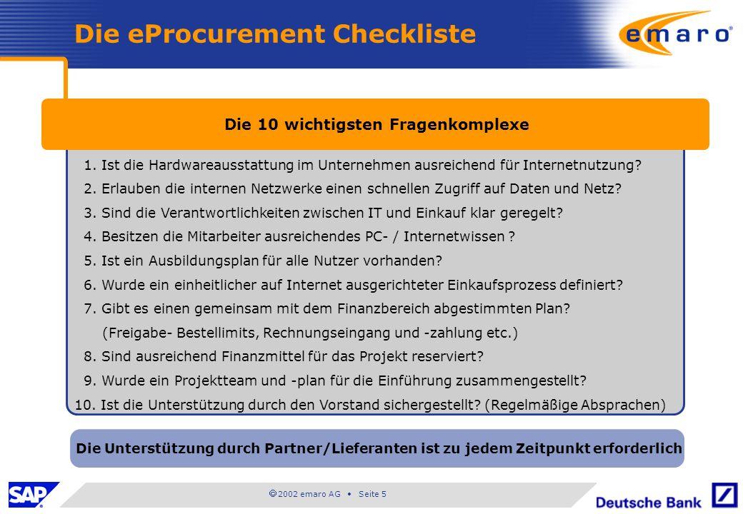2002 emaro AG Seite 5 Die eProcurement Checkliste Die 10 wichtigsten Fragenkomplexe Die Unterstützung durch Partner/Lieferanten ist zu jedem Zeitpunkt erforderlich 1.