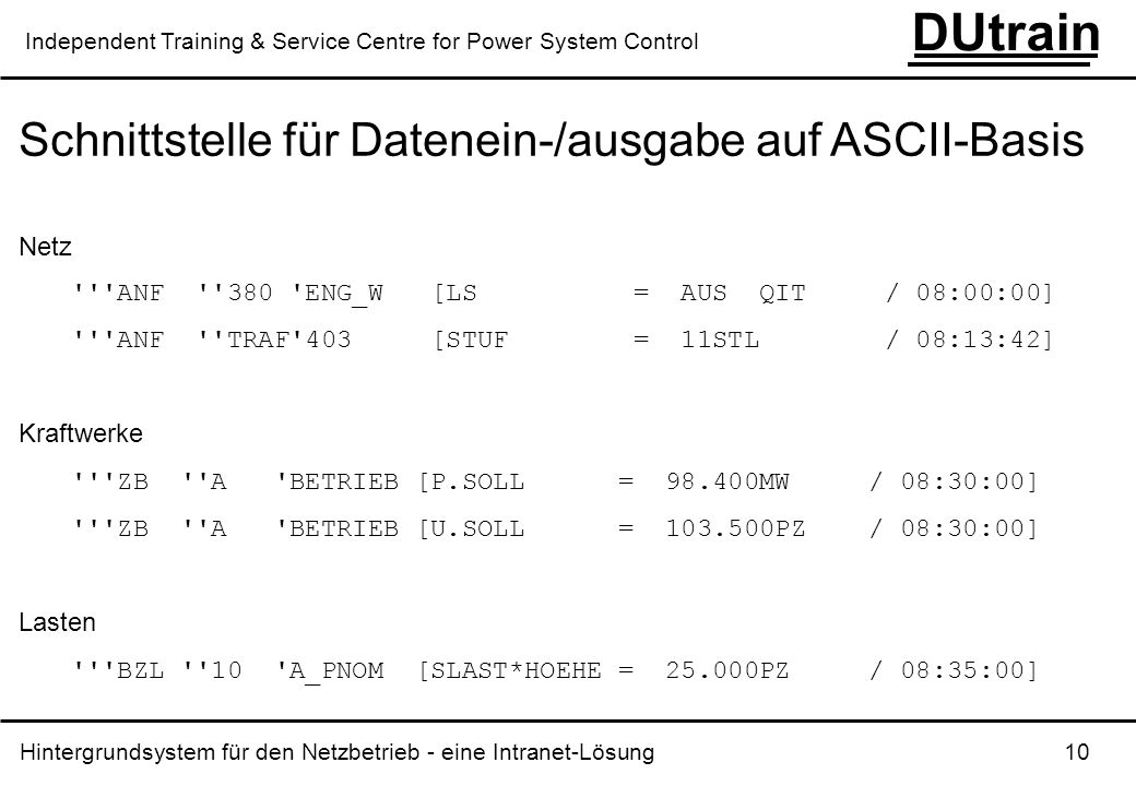 Hintergrundsystem für den Netzbetrieb - eine Intranet-Lösung 10 DUtrain Independent Training & Service Centre for Power System Control Schnittstelle f