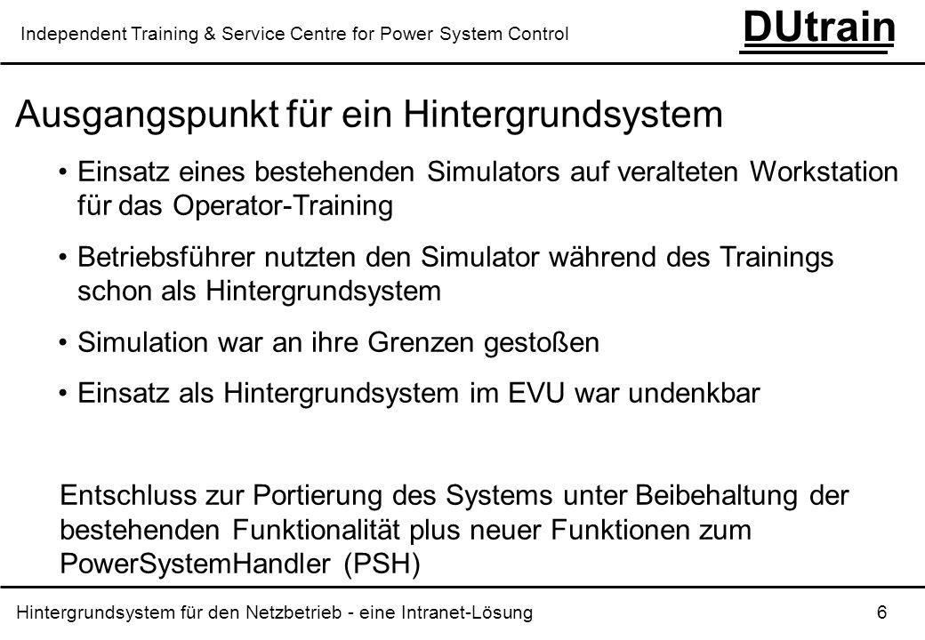 Hintergrundsystem für den Netzbetrieb - eine Intranet-Lösung 17 DUtrain Independent Training & Service Centre for Power System Control Anforderungen für die Integration in das EVU-Intranet Netzwerkanbindung mit entsprechender Bandbreite evtl.