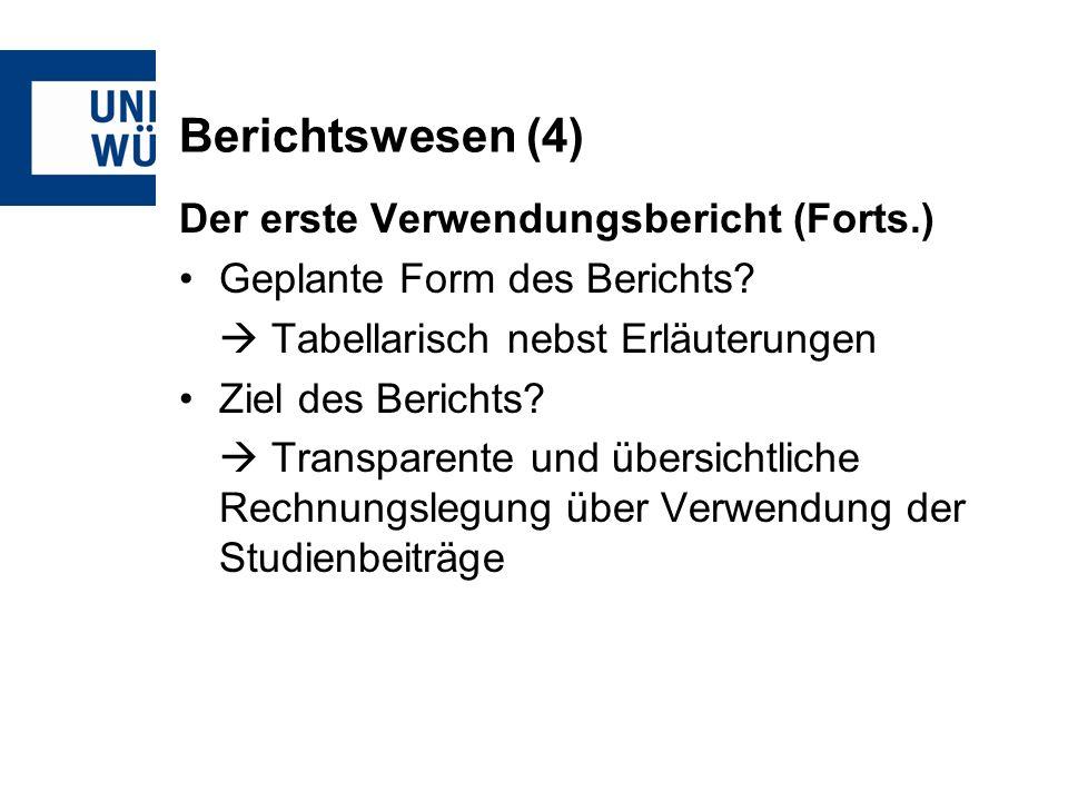 Berichtswesen (4) Der erste Verwendungsbericht (Forts.) Geplante Form des Berichts.
